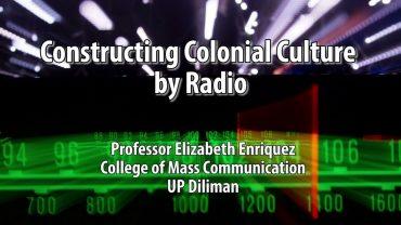 UP TALKS | Constructing Colonial Culture by Radio | Dr. Elizabeth Enriquez
