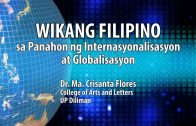 UP TALKS | Wikang Filipino sa Panahon ng Internasyonalisasyon at Globalisasyon | Dr. Crisanta Flores