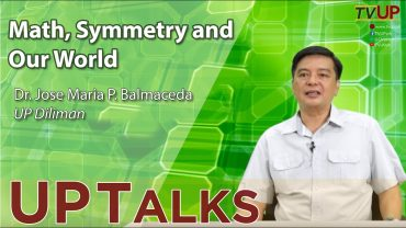 UP TALKS | Math, Symmetry and Our World | Jose Maria Balmaceda