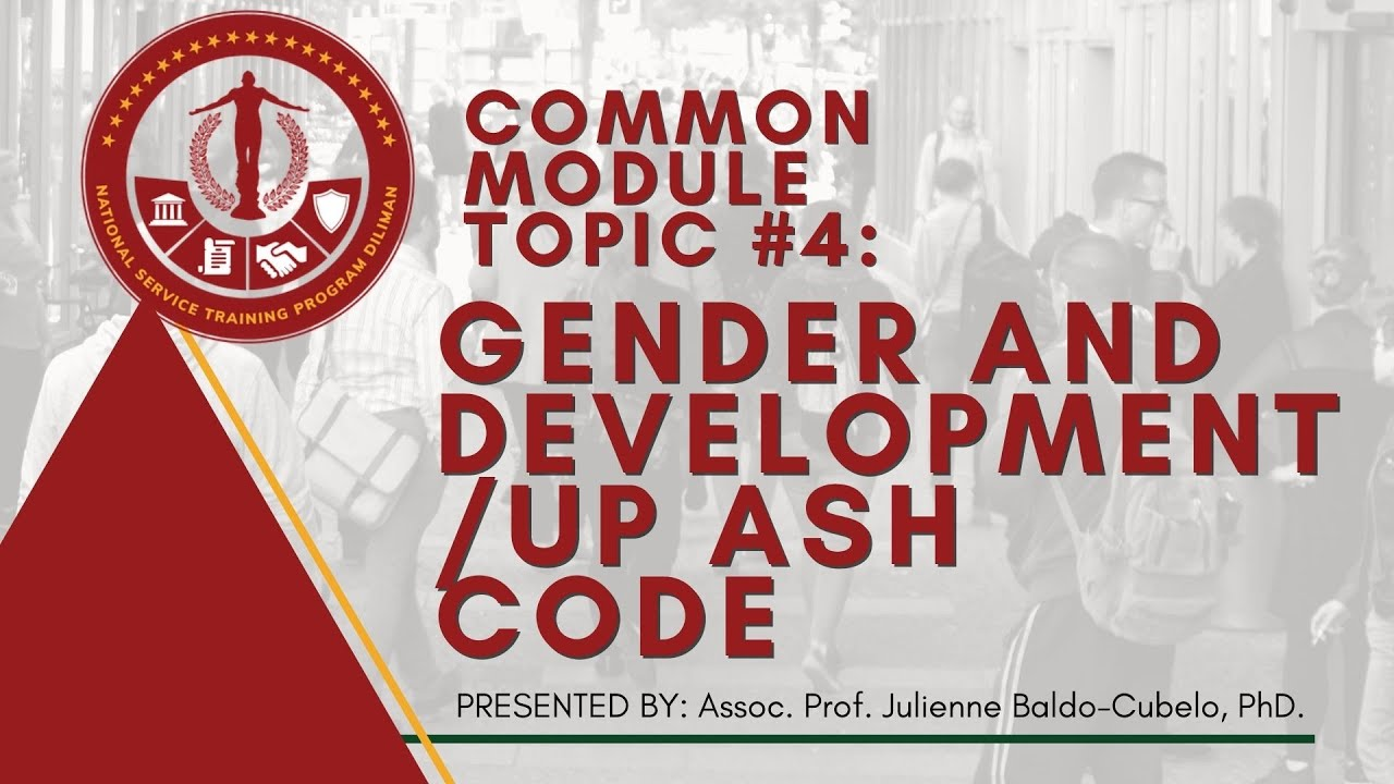NSTP Common Module Topic 4: Gender and Development and UP ASH Code | Julienne Baldo-Cubelo